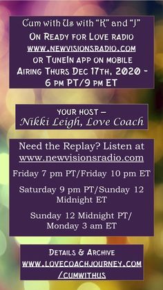Airing Thurs Dec 17, 2020 at 9 pm ET/6 pm PT on www.newvisionsradio.com. Cum With Us with my guests K and J, let's talk about audio porn, and much more. Full details and archive on www.lovecoachjourney.com/cumwithus. Love Radio, Ready For Love, Head And Heart, Coaching, Relationships, Porn, Archive, The Creator, Audio
