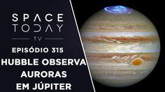 Hubble Registra Auroras em Júpiter - Space Today TV Ep.315