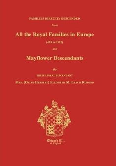 Families Directly Descended From All the Royal Families in Europe (495 to 1932) and Mayflower Descendants by Elizabeth M. Rixford