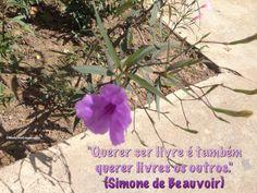 """""""Querer ser livre é também querer livres os outros."""" (Simone de Beauvoir)"""