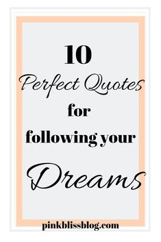 10 Perfect Quotes to inspire and motivate anyone who is following their dreams. #quotes #dreams #followyourdreams #followyourdreamsquotesinspiration