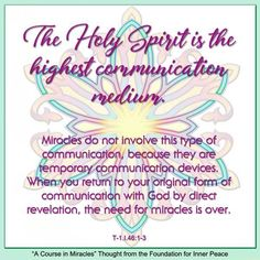 ACIM Principle The Holy Spirit is the highest communication medium. Miracle Quotes, Forms Of Communication, A Course In Miracles, Inner Peace, Sacred Geometry, Holy Spirit, Gratitude, Foundation, Thoughts