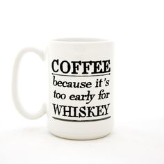 COFFEE because it's too early for WHISKEY. 15oz mug – milk & honey