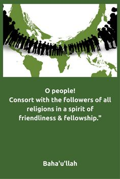 O people! Consort with the followers of all religions in a spirit o...