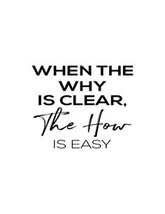 """When the why is clear, the how is easy."" 