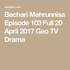Bechari Mehrunnisa Episode 103 Full 20 April 2017 Geo TV Drama