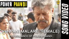 The Romance Of Power Paandi - Venpani Malare (Female) [Song Video] | Pow...