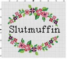 Cross Stitch Embroidery Slutmuffin - Funny Dirty Mature Subversive Cross Stitch Pattern - More More - Sometimes you can make your best descriptions Cross Stitch Borders, Modern Cross Stitch Patterns, Cross Stitch Designs, Cross Stitching, Cross Stitch Embroidery, Embroidery Patterns, Cross Stitch Flowers Pattern, Hand Embroidery, Funny Embroidery