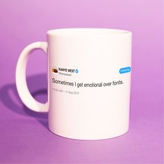 Last Minute Gifts - Sometimes I Get Emotional Over Fonts - Gift Ideas World Best Of Kanye West, Kanye Tweets, I Want A Hug, Last Minute Gifts, Tweet Quotes, Best Friend Gifts, Bff, Personalized Gifts, Mugs