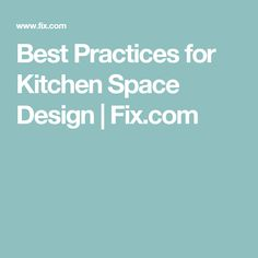 Best Practices for Kitchen Space Design  | Fix.com