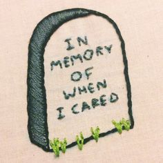 In memory of when I cared : Embroidery