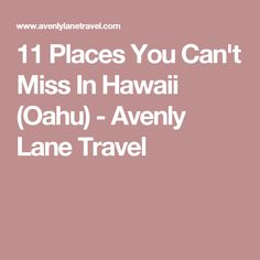 11 Places You Can't Miss In Hawaii (Oahu) - Avenly Lane Travel