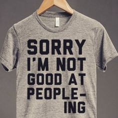 """And being described as a """"people person"""" would never be something you would want to be described as. 