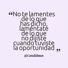"""""""No te lamentes de lo que has dicho, laméntate de lo que no dijiste cuando tuviste la #Oportunidad"""". @candidman #Frases #Reflexion #Candidman"""
