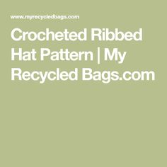 Crocheted Ribbed Hat Pattern | My Recycled Bags.com