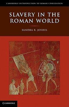 Slavery in the Roman World by Sandra R. Joshel