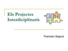 Els Projectes Interdiciplinaris Francesc Segura