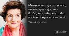 Mesmo que seja um sonho, mesmo que seja uma ilusão, se existe dentro de você, é porque é para você.... Frase de Zíbia Gasparetto.