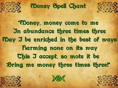 Money Spell - should be done on the  Day and Hour of Jupiter.  Use a Green Candle and  White Candle. The Green candle represents the money, and the white candle represents you. Make sure you annoint the candles with oil first, thinking of your desire for money to come to you. Set the candles on your alter or table 8 inches apart. After doing this say the money chant