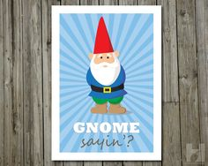Gnome Sayin' - 5x7 print - Humorous Print - Garden Gnome - Woodland Gnome - Funny Illustration - Woodland Creature. $10.00, via Etsy.