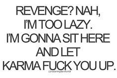my karma ran over your dogma!
