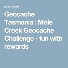 Geocache Tasmania : Mole Creek Geocache Challenge - fun with rewards Geocaching, Mole, Tasmania, Challenges, Activities, Fun, Mole Sauce, Hilarious