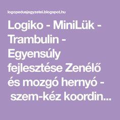 Logiko - MiniLük - Trambulin - Egyensúly fejlesztése Zenélő és mozgó hernyó - szem-kéz koordináció Végtelen hurok...