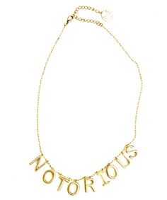 Homage to one of our favorite rappers. Gold plated letters spell NOTORIOUS across adjustable gold chain.
