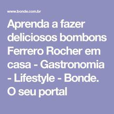 Aprenda a fazer deliciosos bombons Ferrero Rocher em casa - Gastronomia - Lifestyle - Bonde. O seu portal