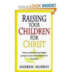 Raising Your Child for Christ by Andrew Murray Amazing Book! Raising Godly Children, Raising Boys, Good Books, Books To Read, My Books, Train Up A Child, Reading Quotes, Parenting Books, Christian Parenting
