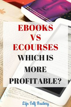 Ebooks vs Ecourses: Which is more profitable?