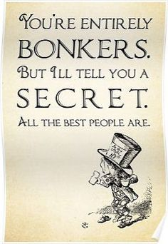 Alice in Wonderland Quote - You're Entirely Bonkers - Mad Hatter Quote 0110 Poster Alice In Wonderland Drawings, Alice And Wonderland Quotes, Alice In Wonderland Tattoo Sleeve, Alice In Wonderland Room, Alice In Wonderland Decorations, Wonderland Party, Wisdom Quotes, Book Quotes, Me Quotes