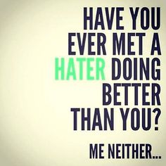 Have you ever met a hater…