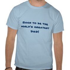 Soon to be the Worlds Greatest Dad! Shirt