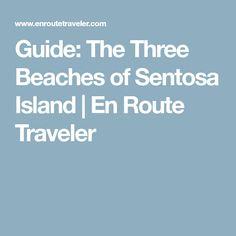 Guide: The Three Beaches of Sentosa Island   En Route Traveler