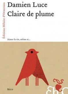 Découvrez Claire de plume de Damien Luce sur Booknode, la communauté du livre