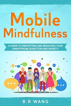 Now on Kindle Do you find that you or your kids are constantly checking your phones for messages, notifications, and feel lost if they aren't nearby? Whatever concerns you may have about your devices, Mobile Mindfulness: A Guide to Identifying and Resolving Your Smartphone Addiction and Anxiety can help you today!