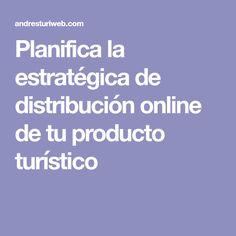 Planifica la estratégica de distribución online de tu producto turístico