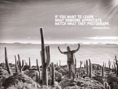 If you want to learn what someone appreciate, watch what they photograph. /zalozen.com