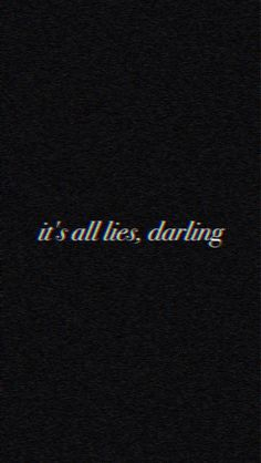 all our conversations, our very foundation, your words, your apologies, your so-called pain and tears... they are all lies