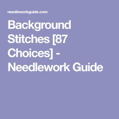 Background Stitches [87 Choices] - Needlework Guide