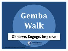 Gemba Walk by Operational Excellence Consulting by OPERATIONAL EXCELLENCE CONSULTING via slideshare