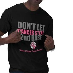 Dont Let Cancer Steal Second 2nd Base Shirts from http://www.zazzle.com/dont+let+cancer+steal+second+base+gifts