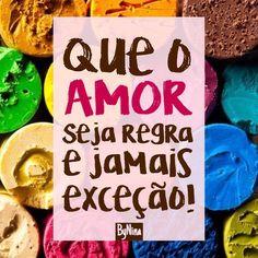 """""""Que o amor seja regra e jamais exceção."""" ByNina #frases #amor #regra #vida #bynina #instabynina"""