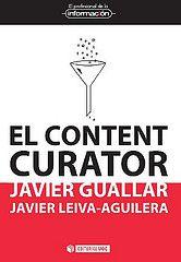 El content curator : guía básica para el nuevo profesional de internet / Javier Guallar, Javier Leiva-Aguilera http://encore.fama.us.es/iii/encore/record/C__Rb2557942?lang=spi