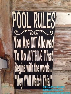 Pool Rules: You Are NOT Allowed To Do ANYTHING That Begins With The Words.....Hey YAll Watch This! Wood sign    For sale is a hand made sign in