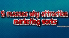 5 Reasons Why Attraction Marketing Work