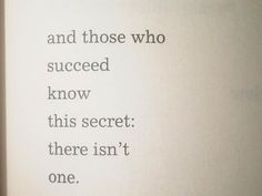 """and those who succeed know this secret: there isn't one."" (charles bukowski)"
