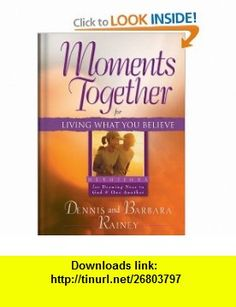 Moments Together for Living What You Believe Devotions for Drawing Near to God and One Another (9780830733484) Dennis Rainey, Barbara Rainey , ISBN-10: 0830733485  , ISBN-13: 978-0830733484 ,  , tutorials , pdf , ebook , torrent , downloads , rapidshare , filesonic , hotfile , megaupload , fileserve