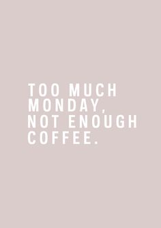 Too much Monday, not enough coffee.